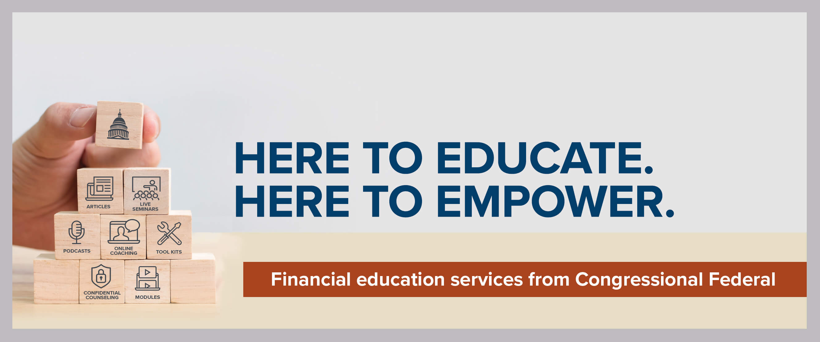 Here to educate. Here to empower. Financial education services from Congressional Federal.