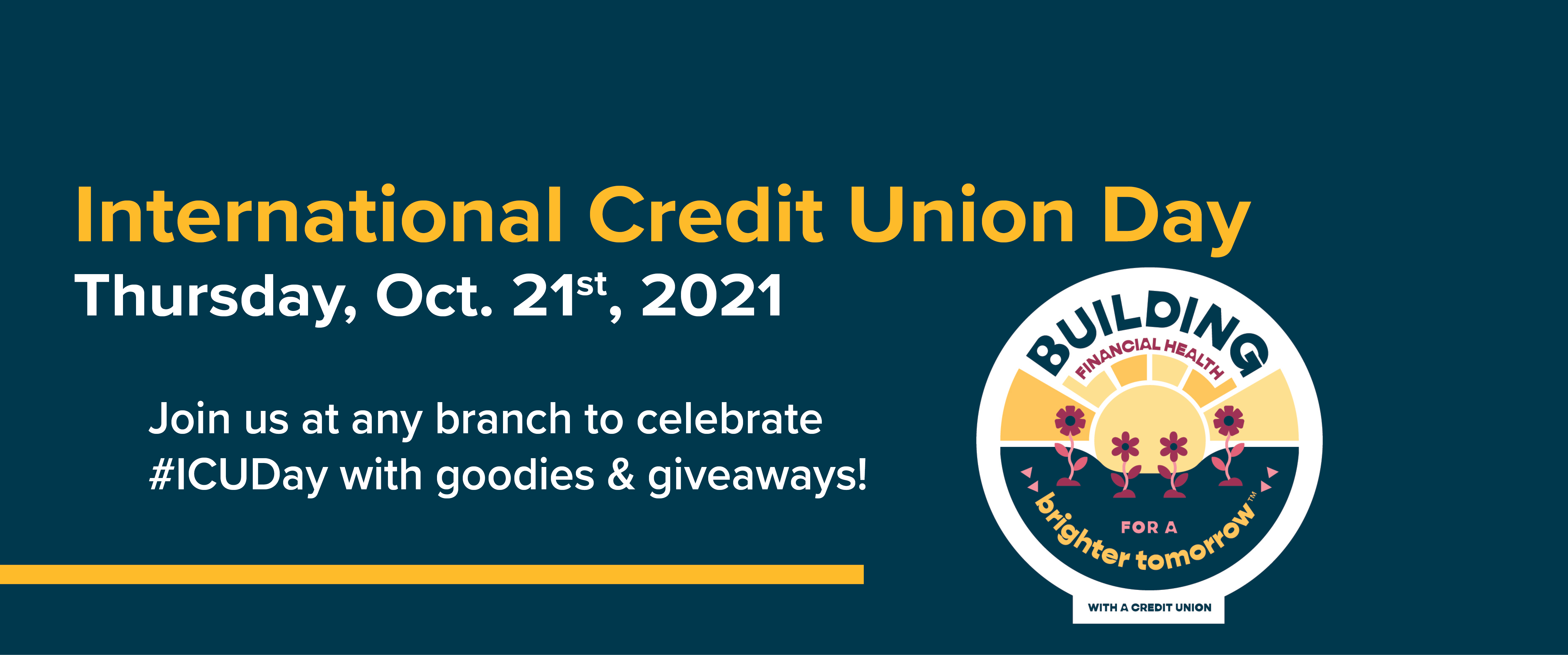 International Credit Union Day Thursday, Oct 21st 2021 Join us at any branch to celebrate #ICUDay with goodies & giveaways!
