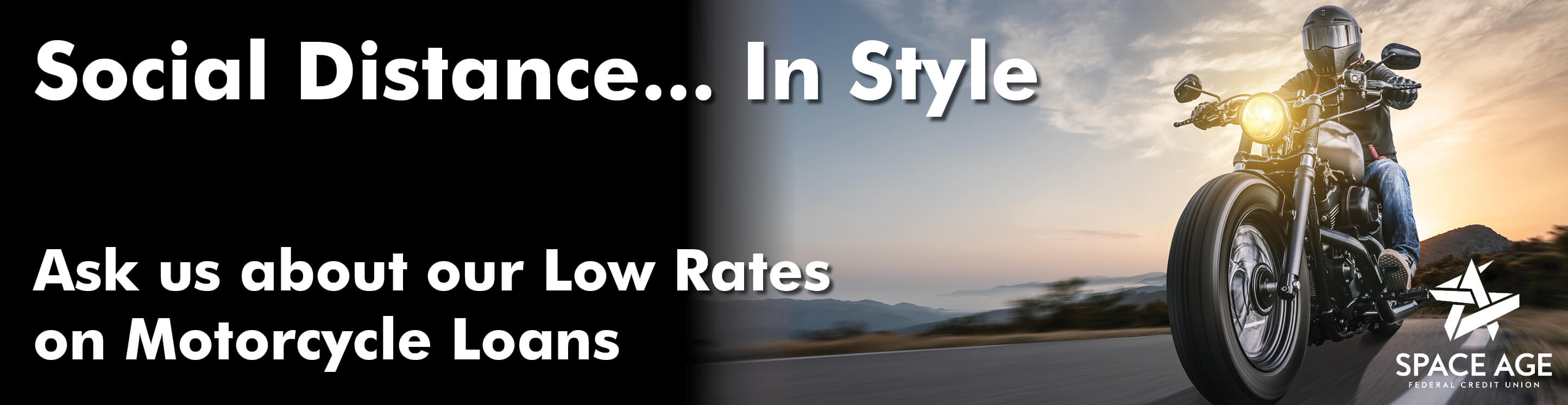 Social distance in style. Ask us about our low rates on motorcycle loans