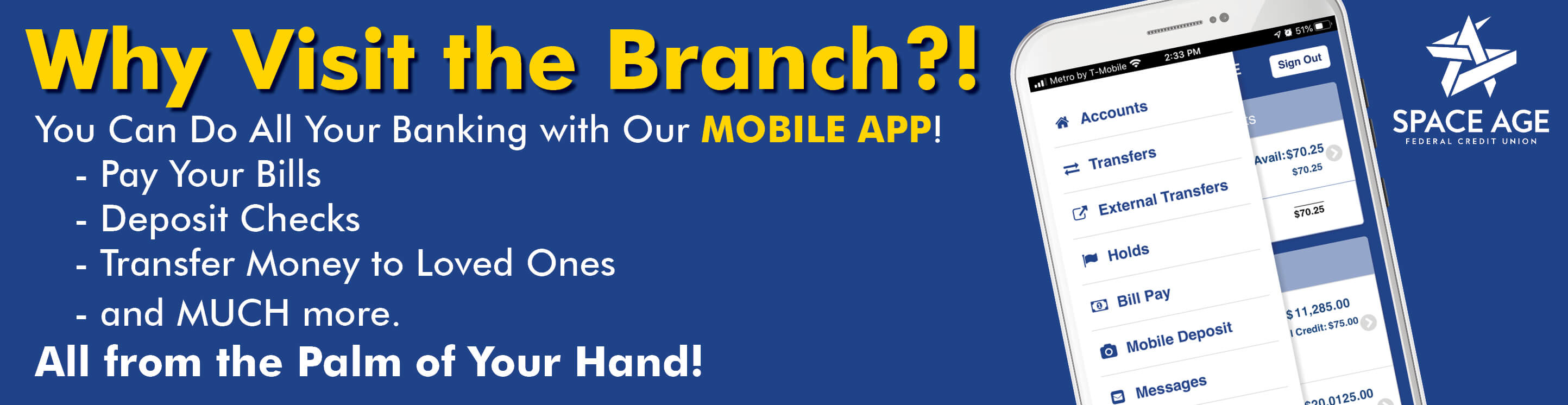 Use our MOBILE APP to Easily Pay Your Bills, Deposit Checks, Transfer Money to Loved Ones and MUCH more.