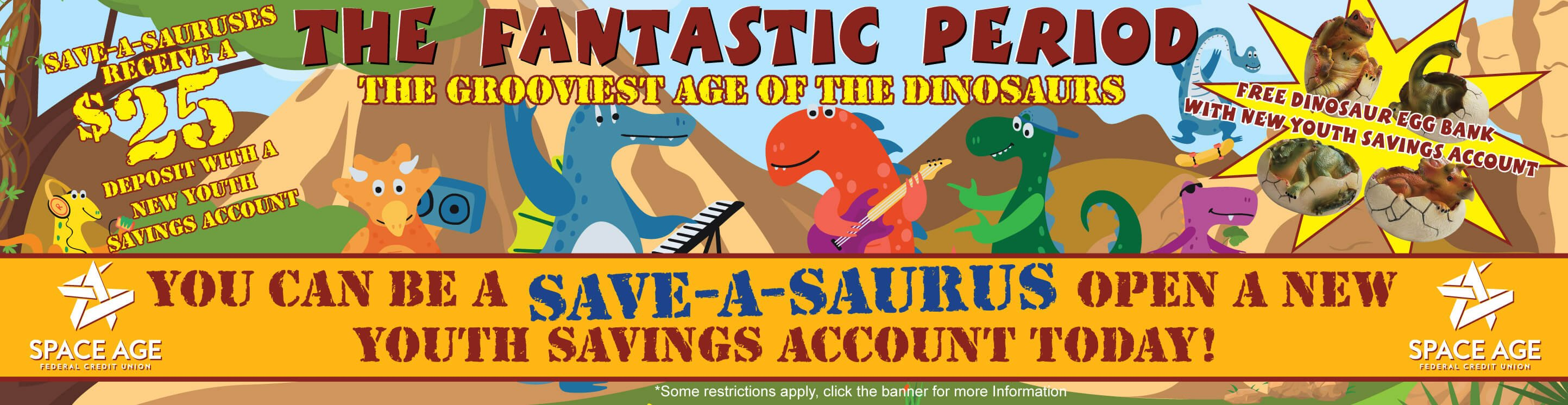 the Banner depicts a cartoon group of dinosaurs, some playing music, others on skateboards. The Words at the top read, The Fantastic Period, The Grooviest Age of the Dinosaurs. Be a Save-a-saurus and open in Youth Savings Account Today.