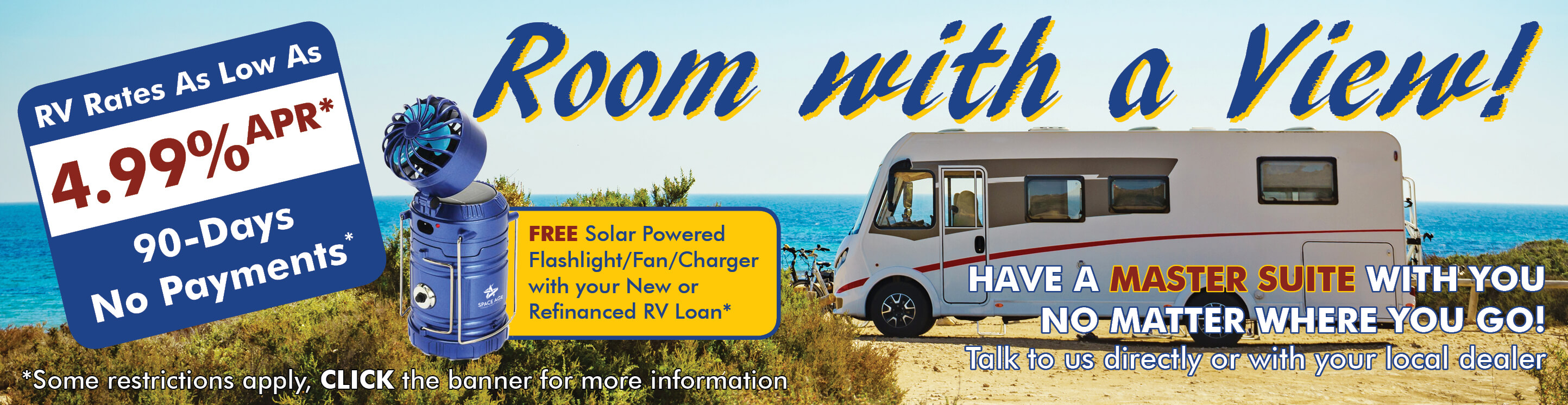 The Banner shows a RV on a beach with a beautiful view of the ocean. The Text says, Room with a View! Have a Master Suite with you no matter where you go! Talk to us directly  or with your local dealer. Rates as low as 4.99% APR with 90-Days no payments.