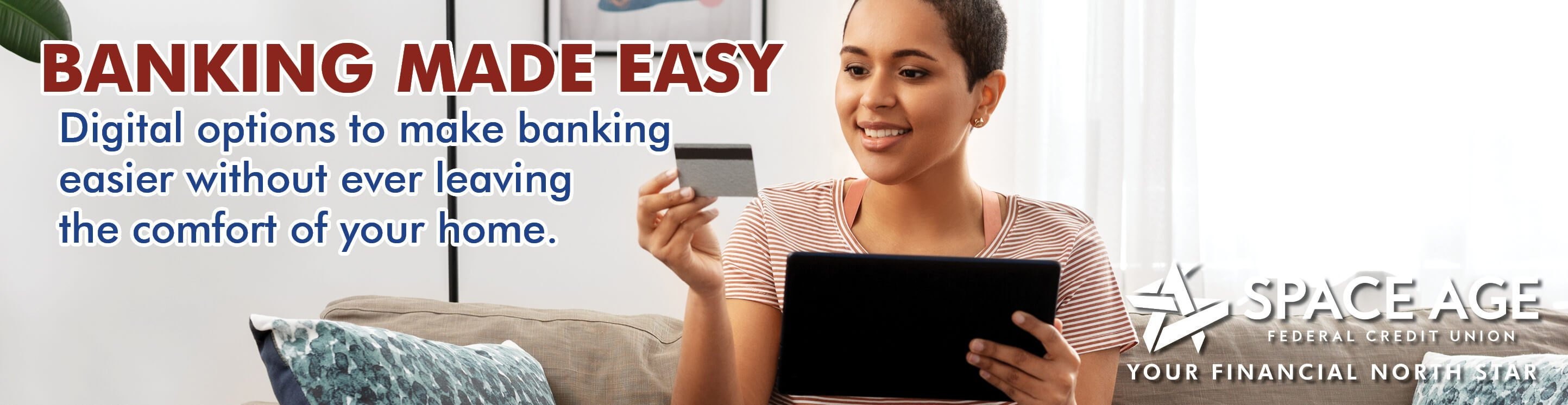 Pay your bills, get a loan and more without ever having to leave your home.