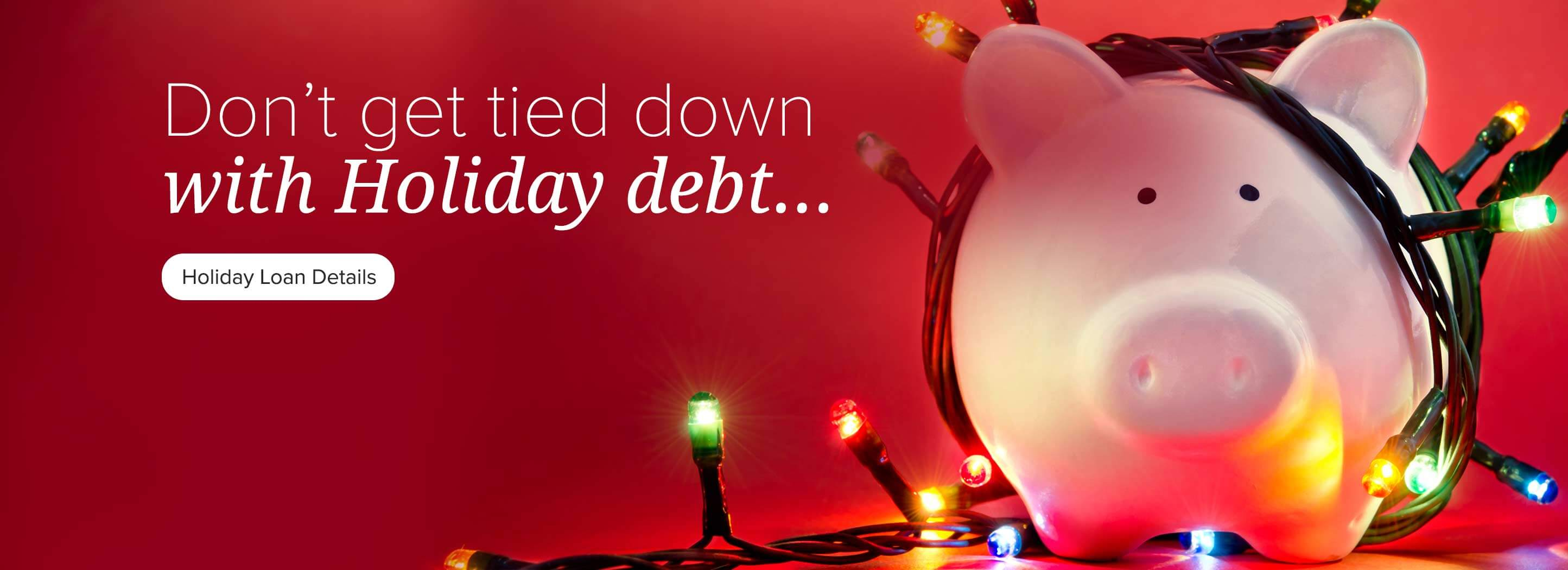Don't get tied down with Holiday debt... Holiday Loan details