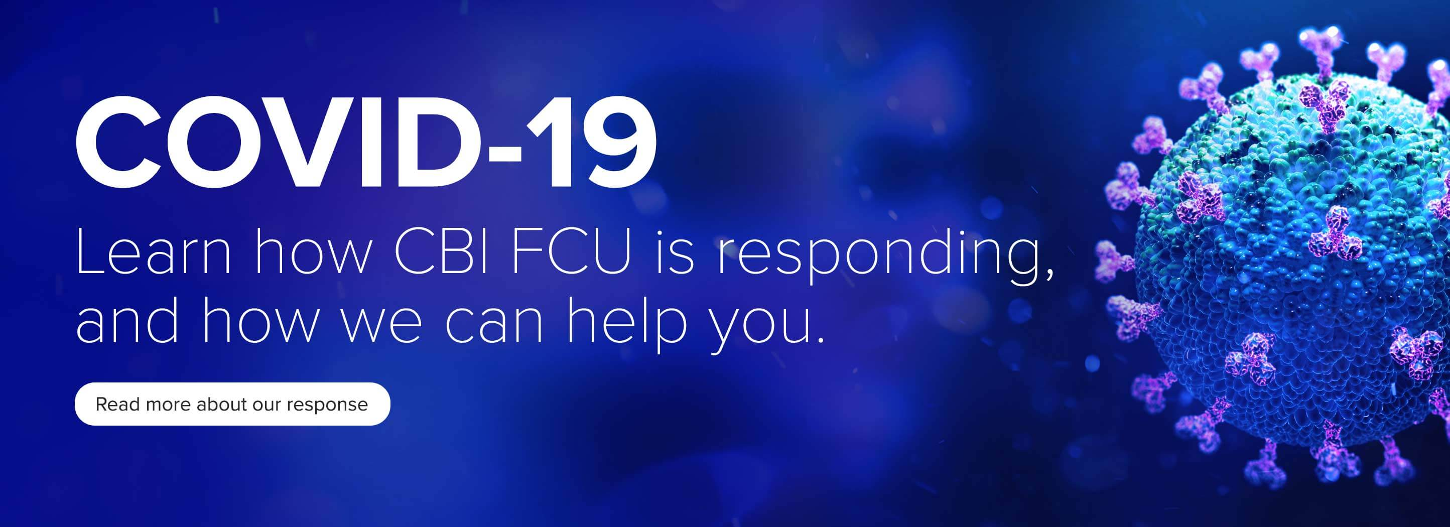 COVID-19 Learn how CBI FCU is responding, and how we can help you