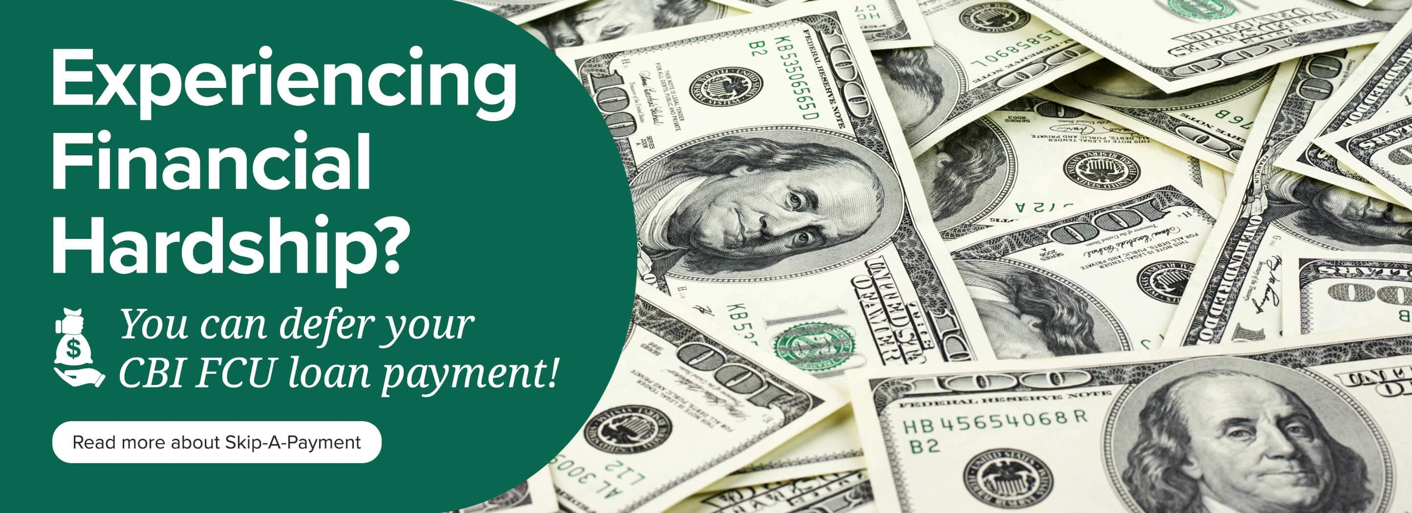 Experiencing financial hardship? You can defer your CBI FCU loan payments. Read more about Skip A Payment