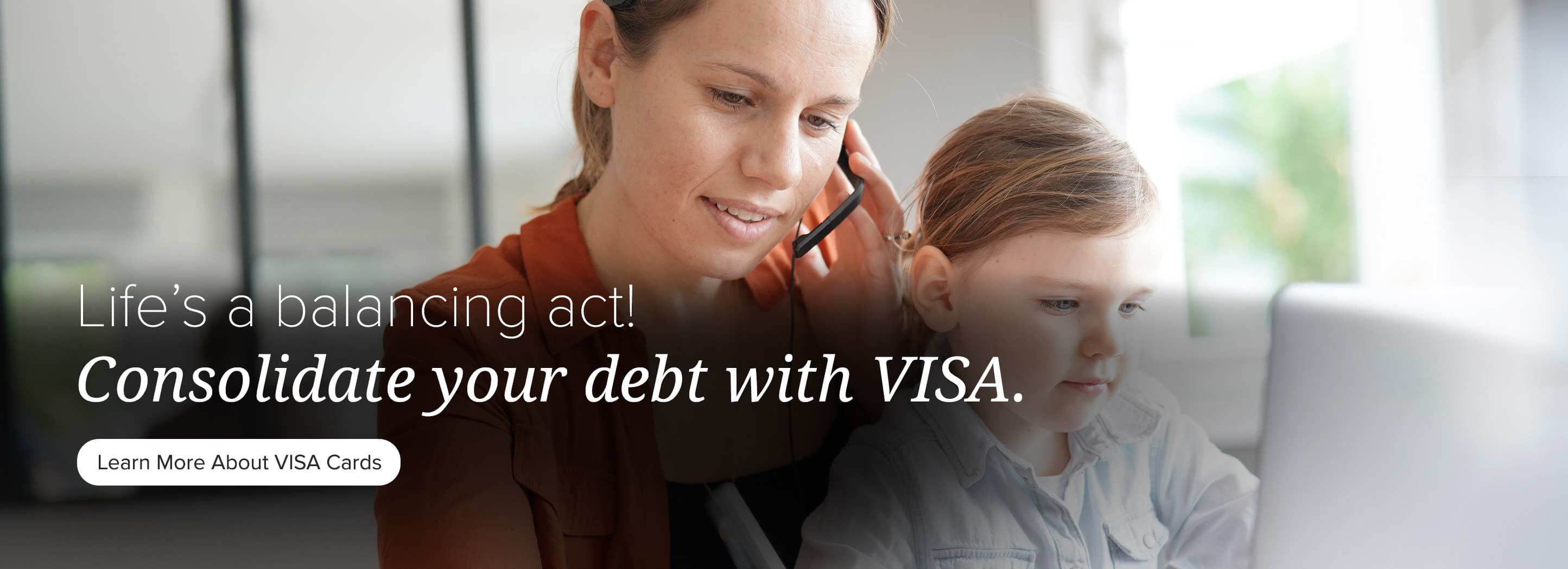 Life's a balancing act! Consolidate your debt with VISA. Learn More.
