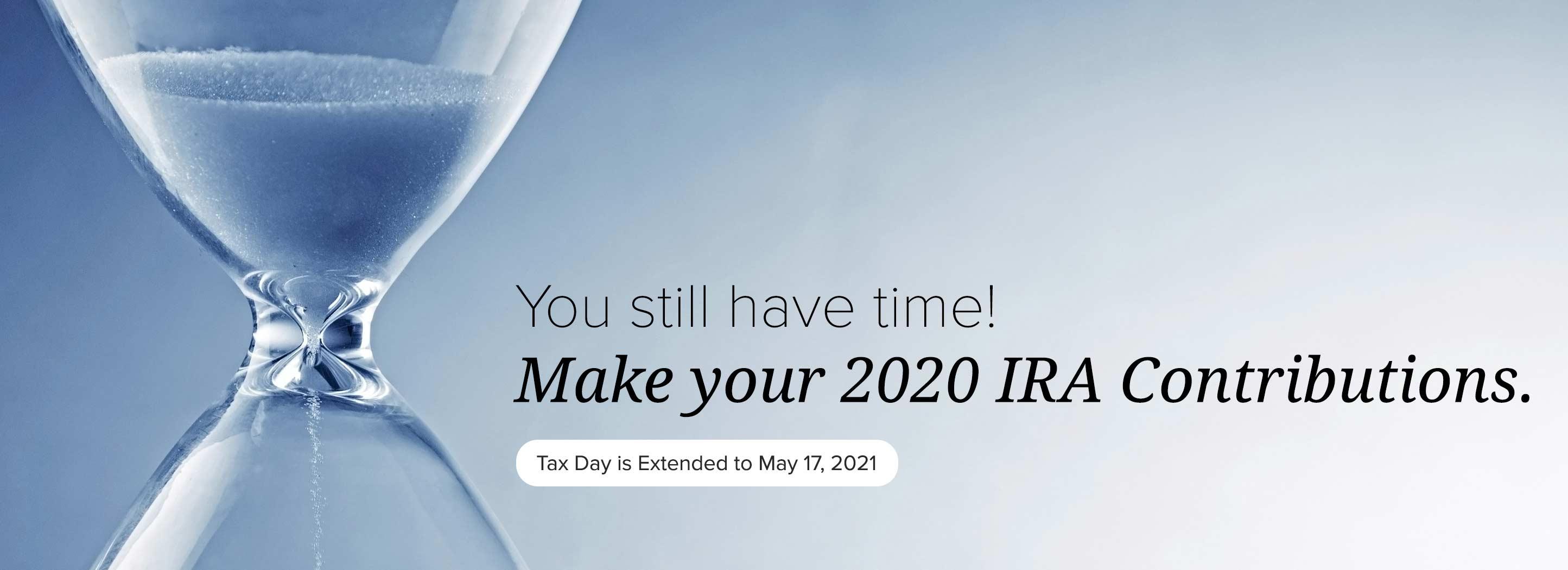 You still have time! Make your 2021 IRA Contributions. Tax Day is April 15, 2021