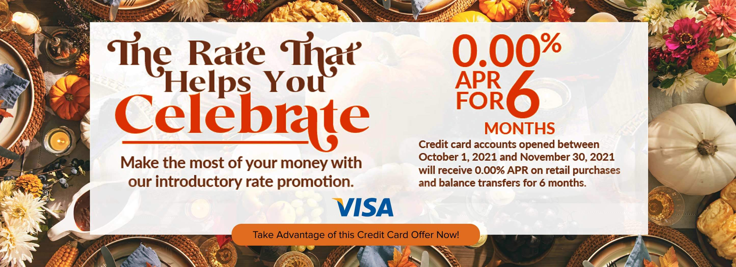 Visa - the rate that helps you celebrate. Make the most of your money with out introductory rate promotion. 0.00% APR for 6months. Take advantage of this credit card offer now.
