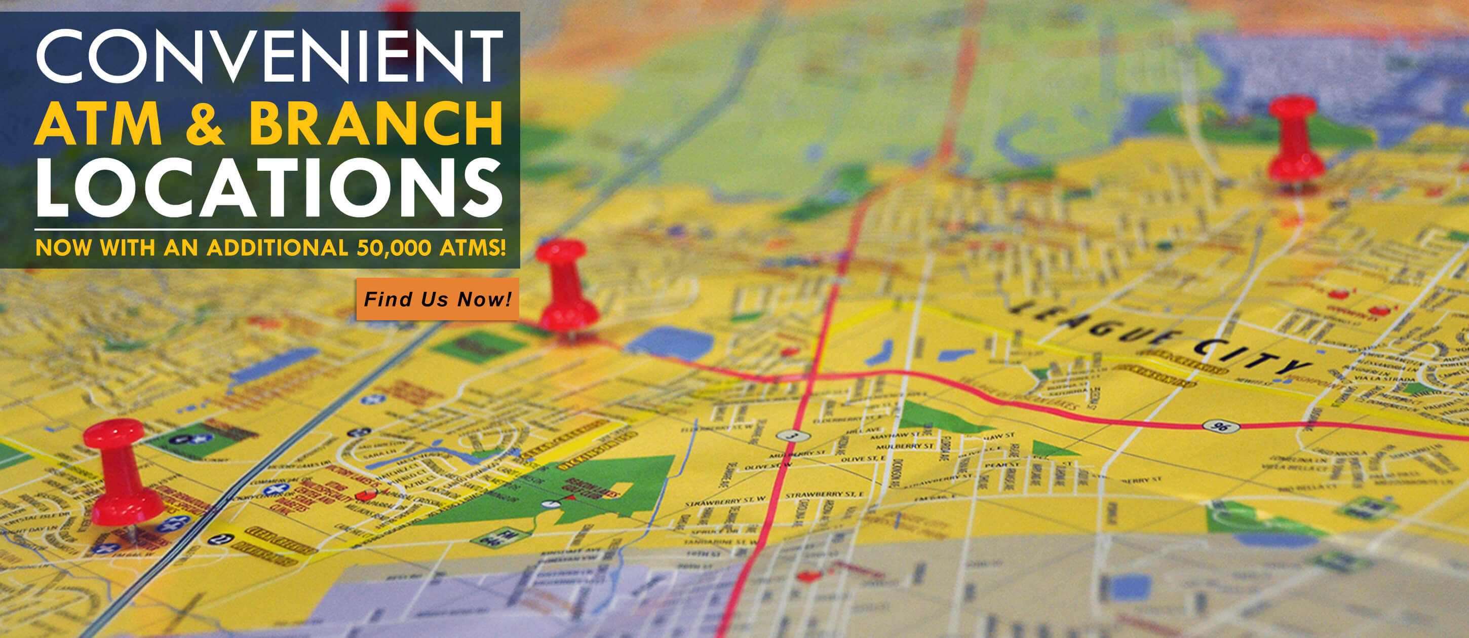 Convenient ATM and Branch Locations. Find us now!
