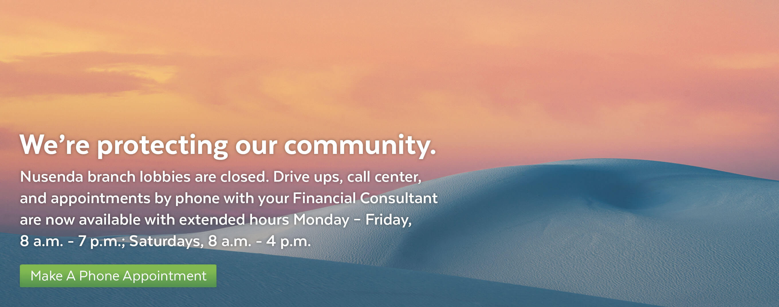 Nusenda branch lobbies are temporarily closed. Make an appointment to speak with a Financial Consultant.