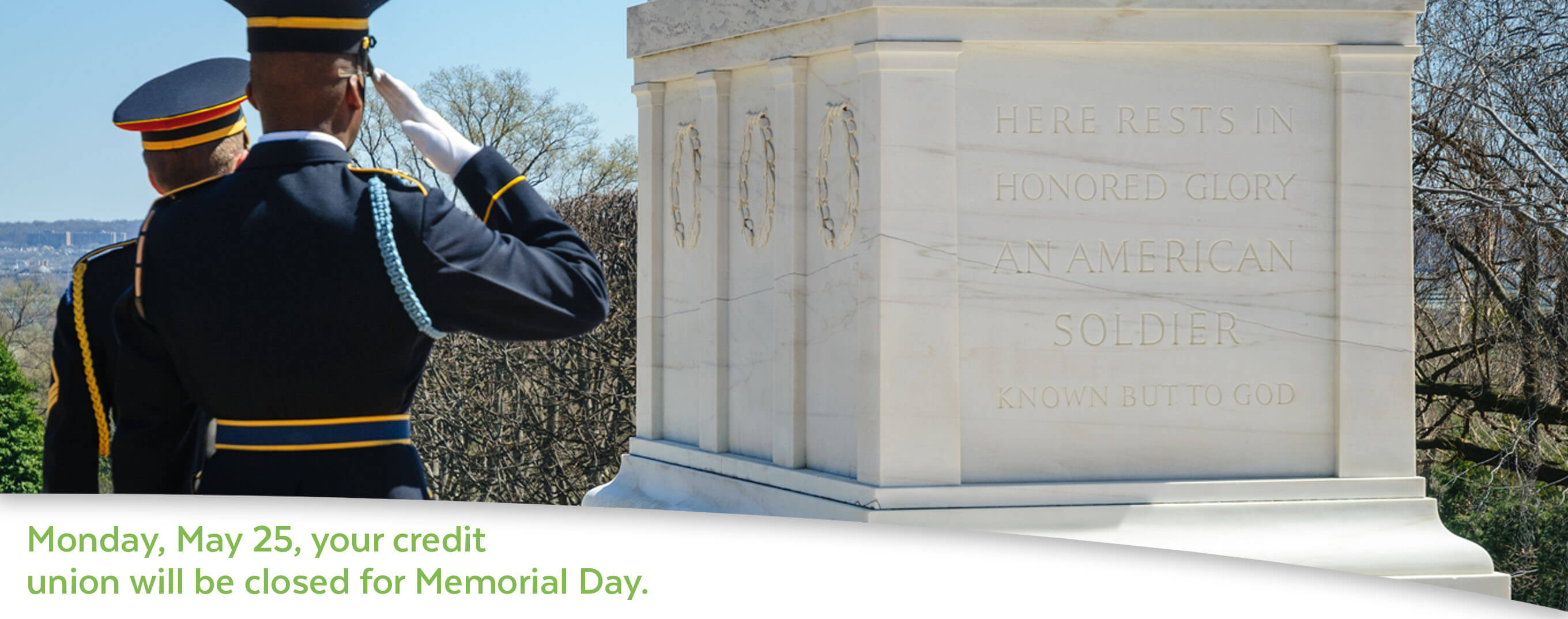 On Monday, May 25, your credit union will be closed for Memorial Day.