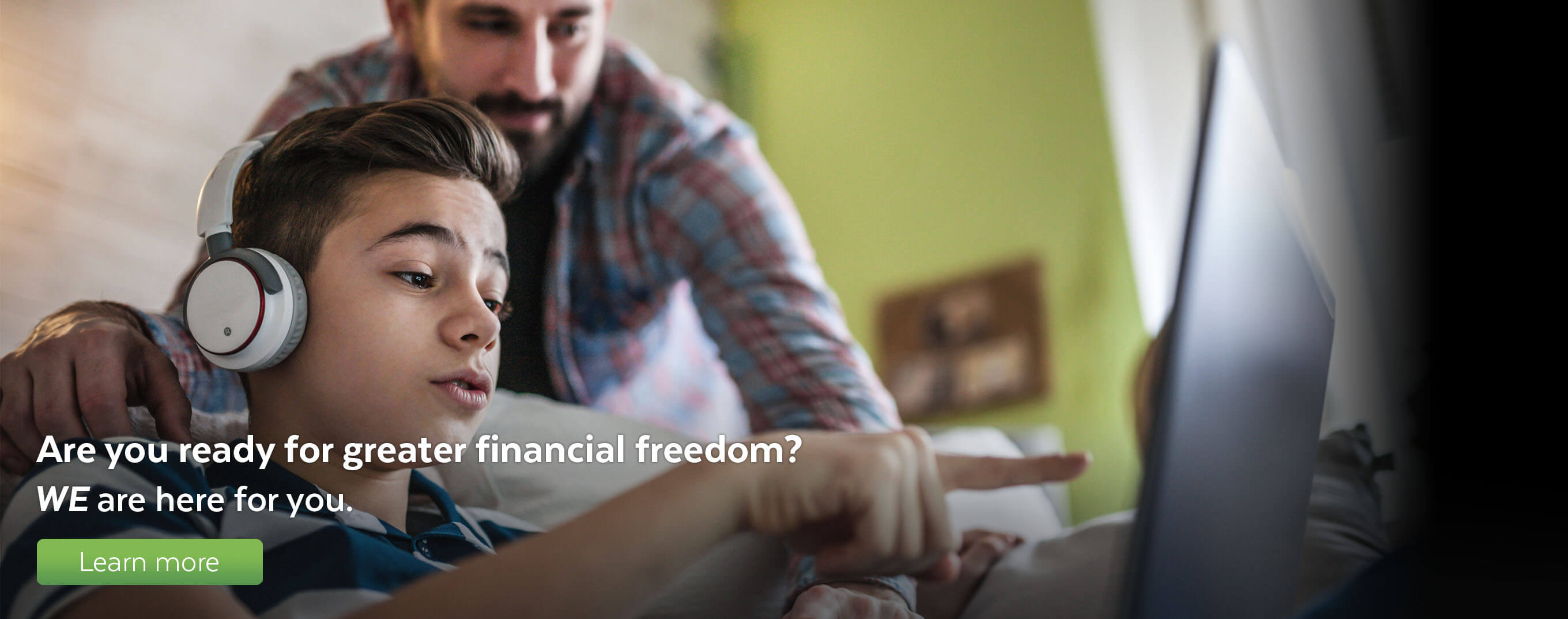 Are you ready for greater financial freedom? WE are here for you.