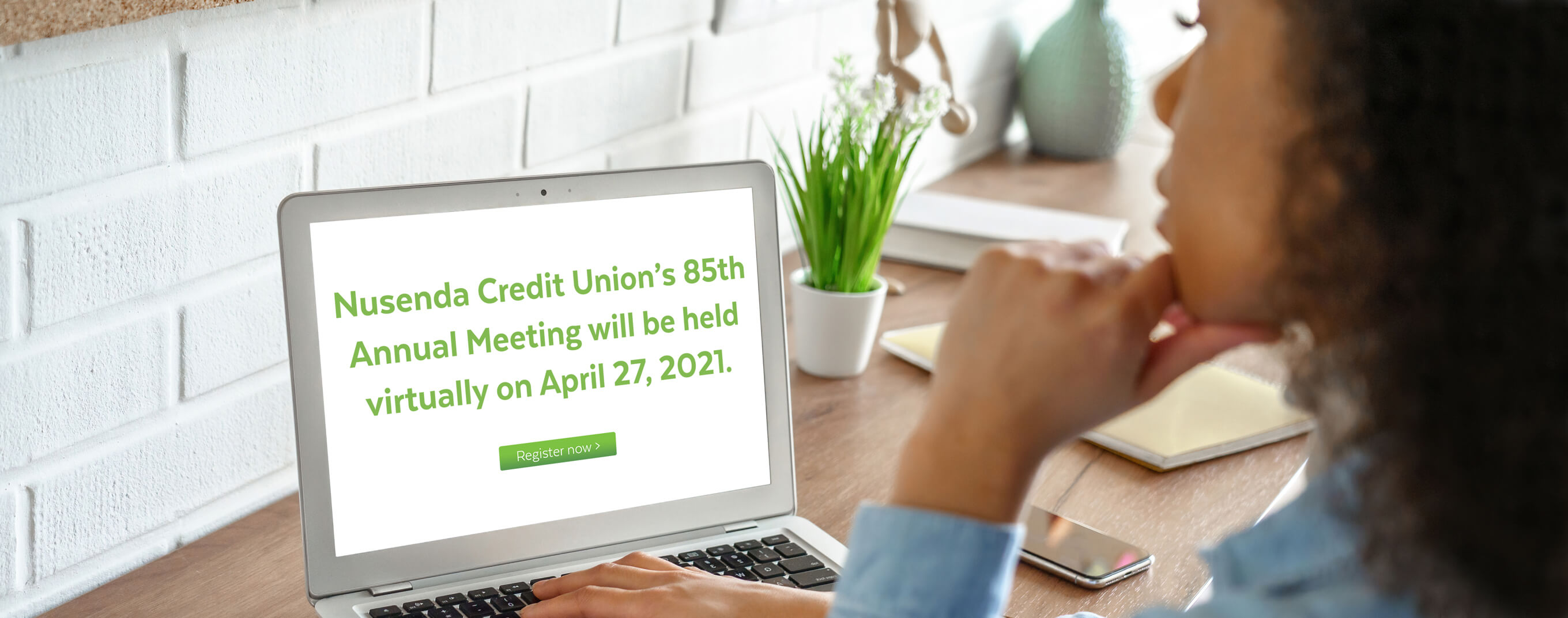 Attend Nusenda Credit Union's 85th annual meeting virtually on April 27, 2021.