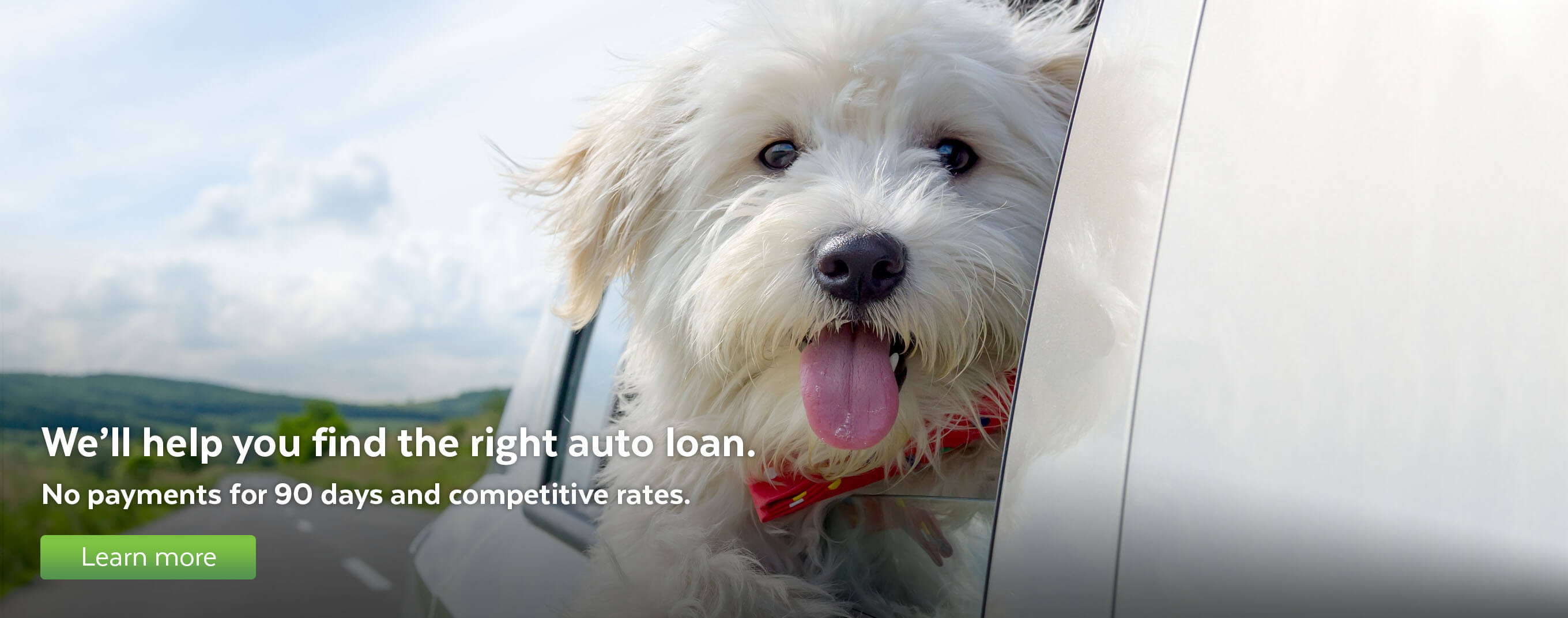 We'll help you find the right auto loan. No payments for 90 days and competitive rates.