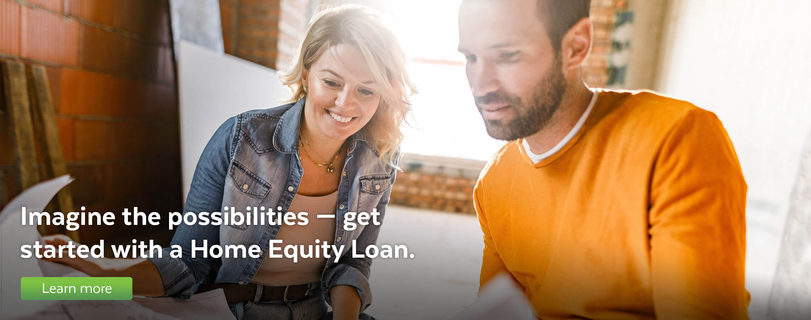 Imagine the possibilities — get started with a Home Equity Loan.