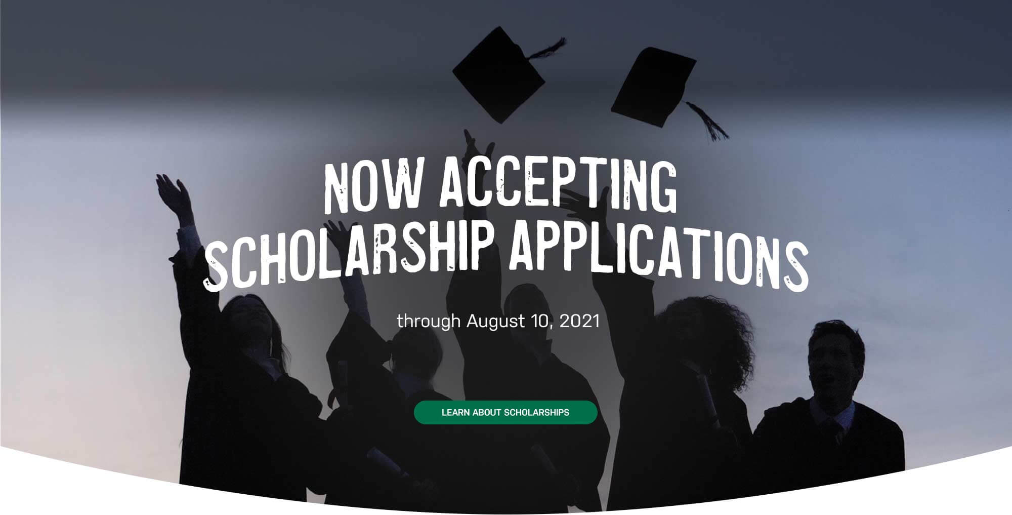 Now accepting scholarship applications through August 10 2021. Learn more about scholarships