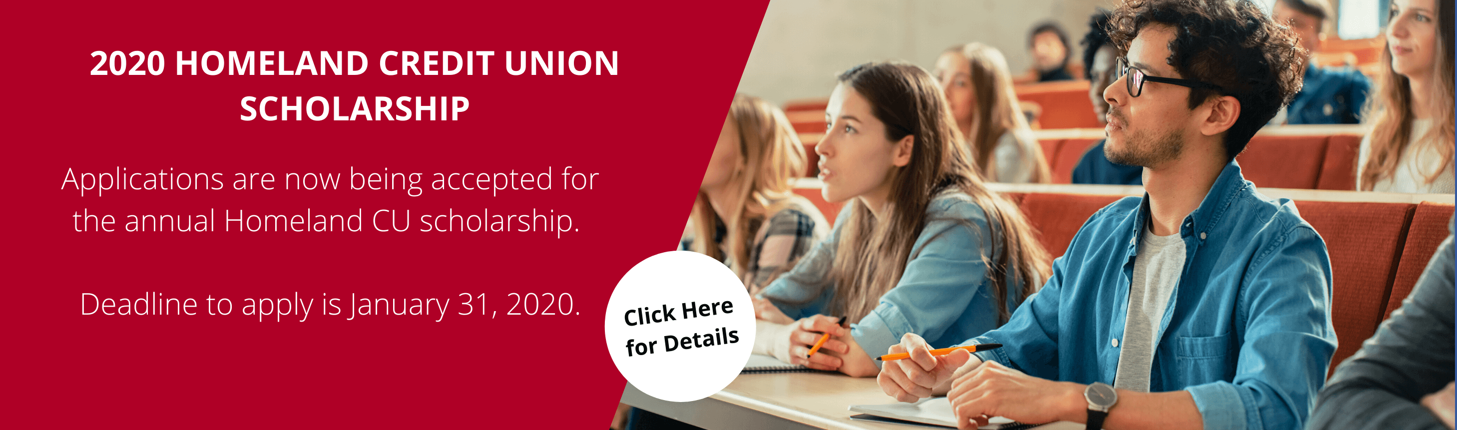 2020 Homeland Credit Union Scholarship. Applications are now being accepted for the annual Homeland CU scholarship. Deadline to apply is January 31, 2020. Click Here for Details.