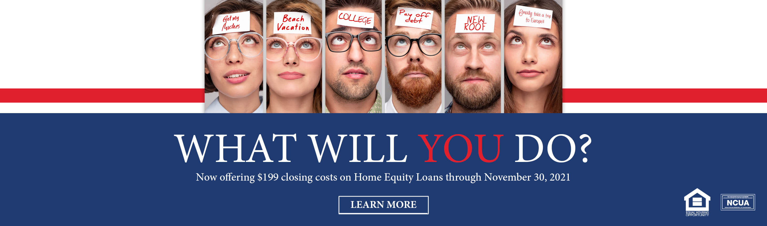 What will you do? Now offering $199 closing costs on Home Equity Loans through November 30, 2021. Learn more.