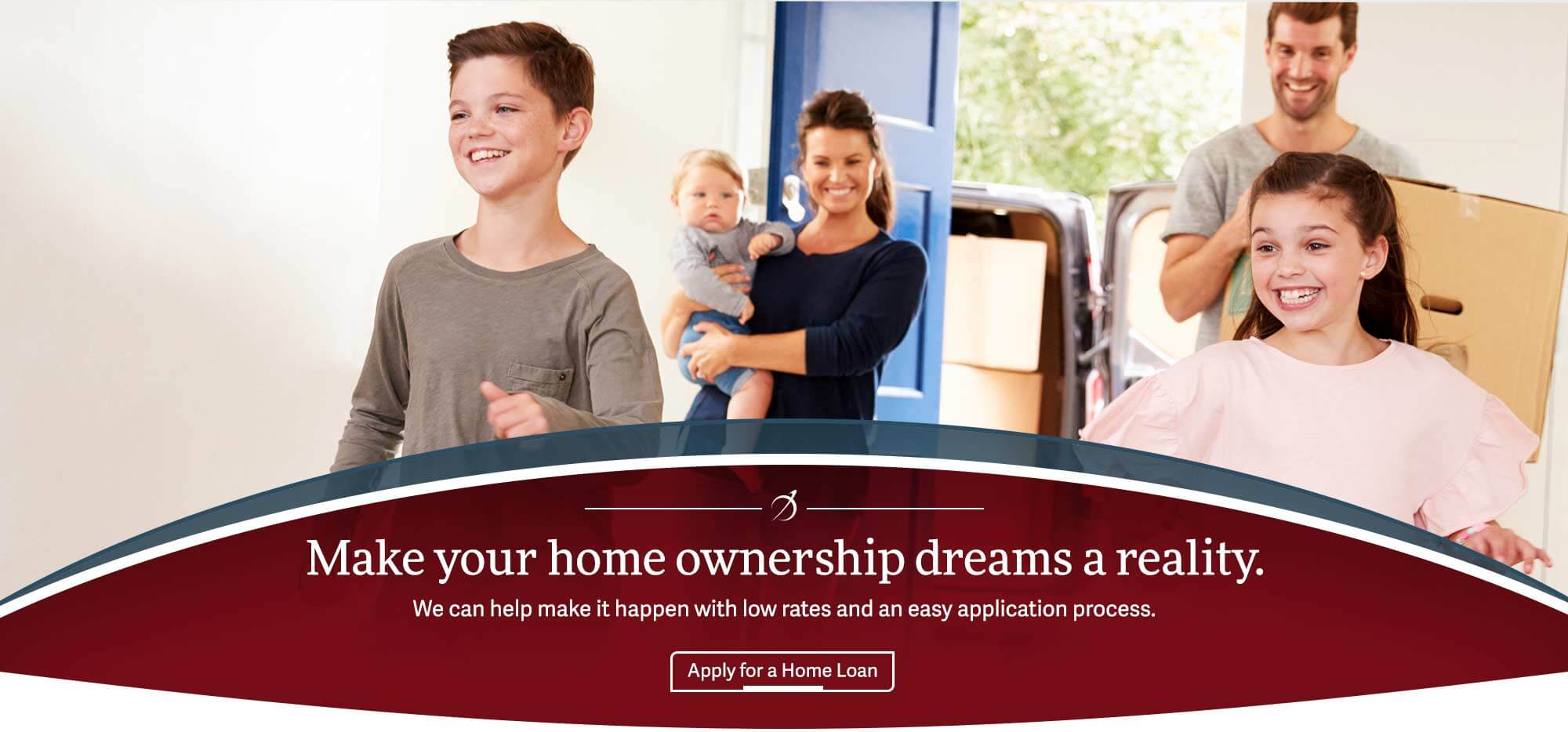 Make your hown ownership dreams a reality with our low rates and easy application process. Apply for a Home Loan