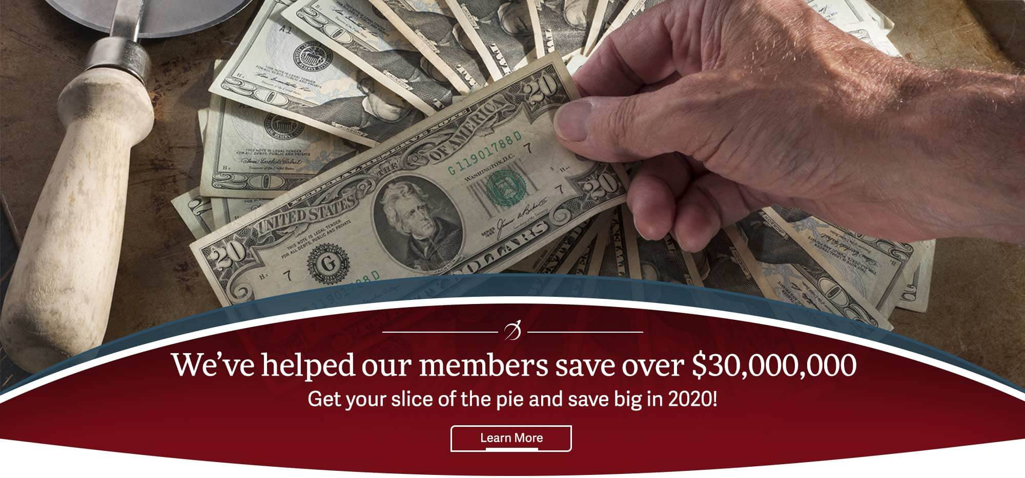 We've helped our members save over $30,000,000 Get your slice of the pie and save big in 2020! Learn More