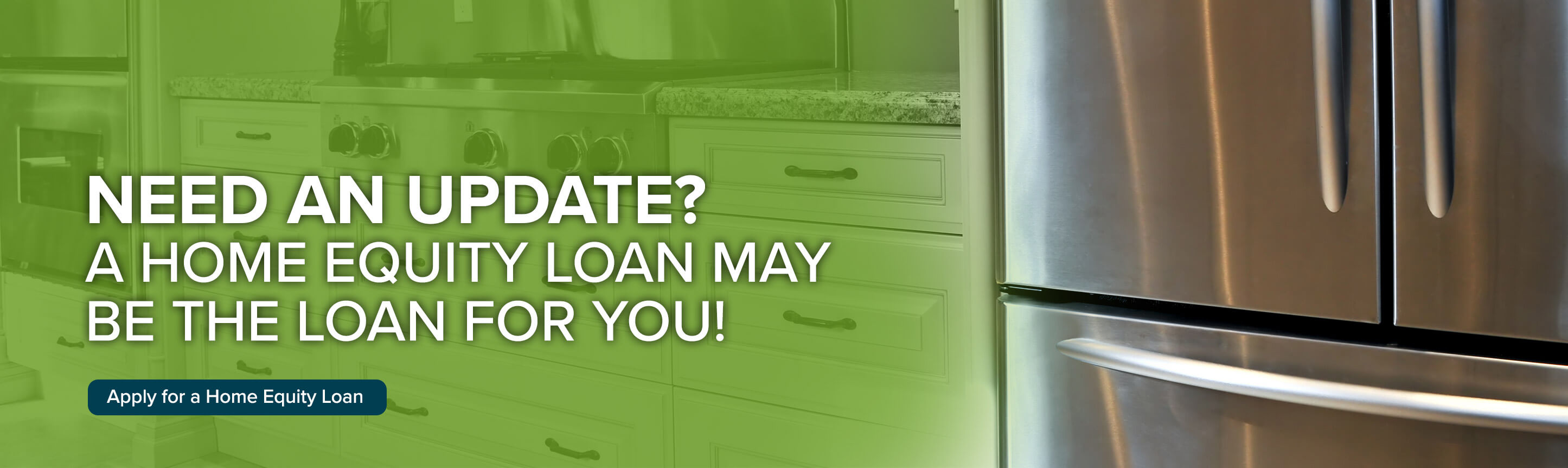 Need an update? A home equity loan may be the loan for you! Apply for home equity loan