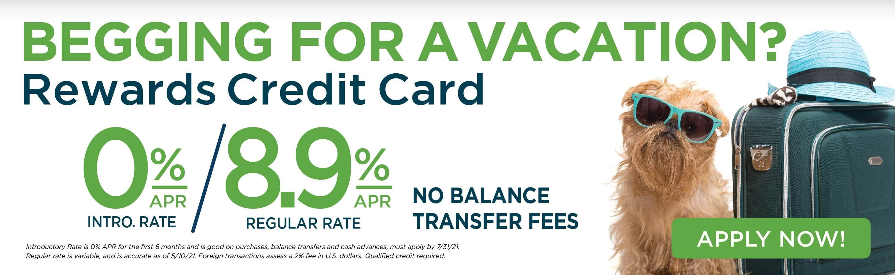 Begging for a vacation? 0% APR for 6 months on our Rewards Credit Card