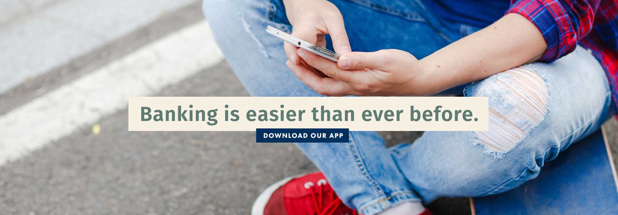 Banking is easier than ever before. Download our app.