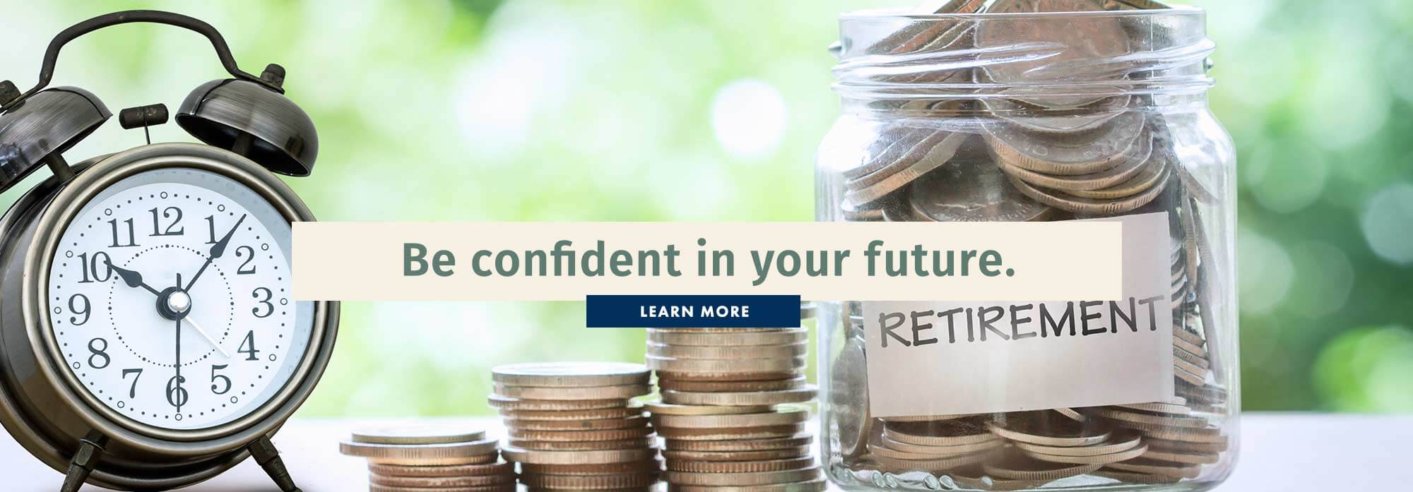 Be confident in your financial future. Learn more