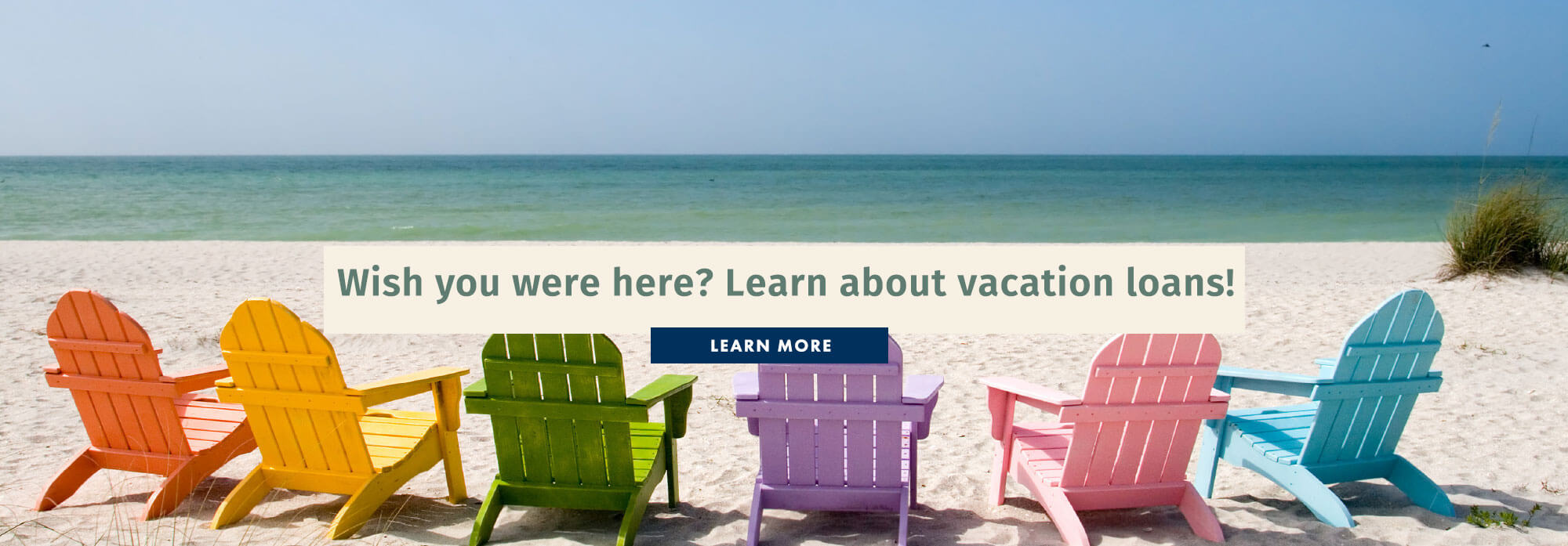 Wish you were here? Learn about vacation loans!