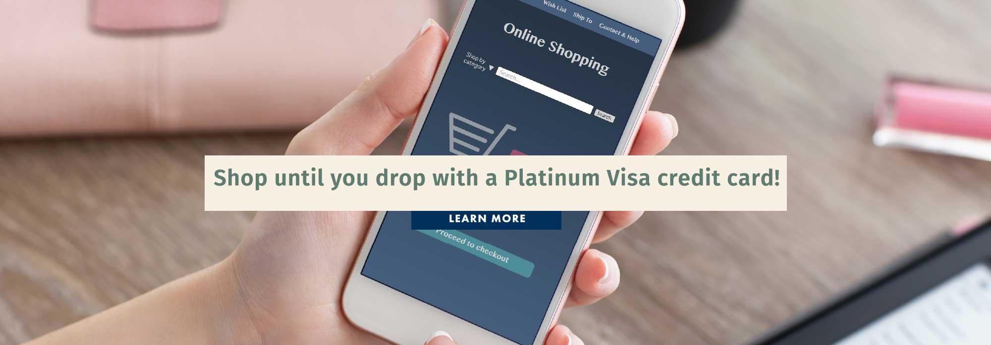 Shop until you drop with a Platinum Visa credit card!