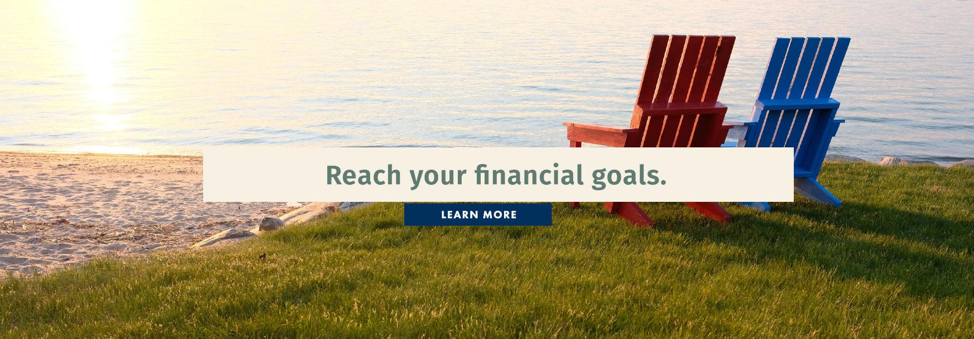 Reach your financial goals.