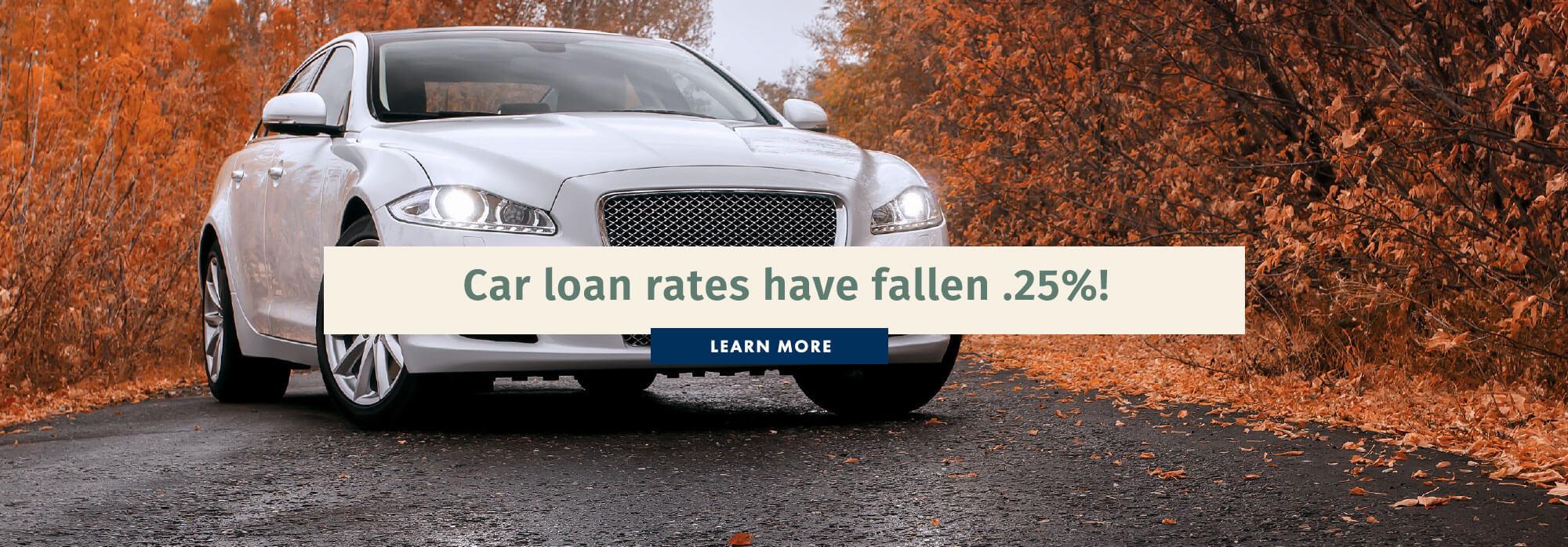 Car loan rates have fallen .25%!