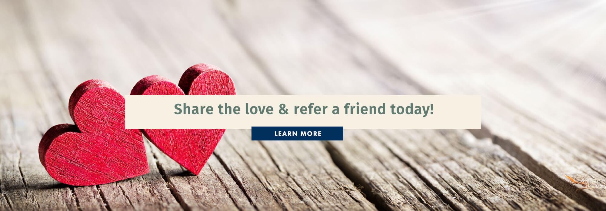 Share the love & refer a friend today! Learn More