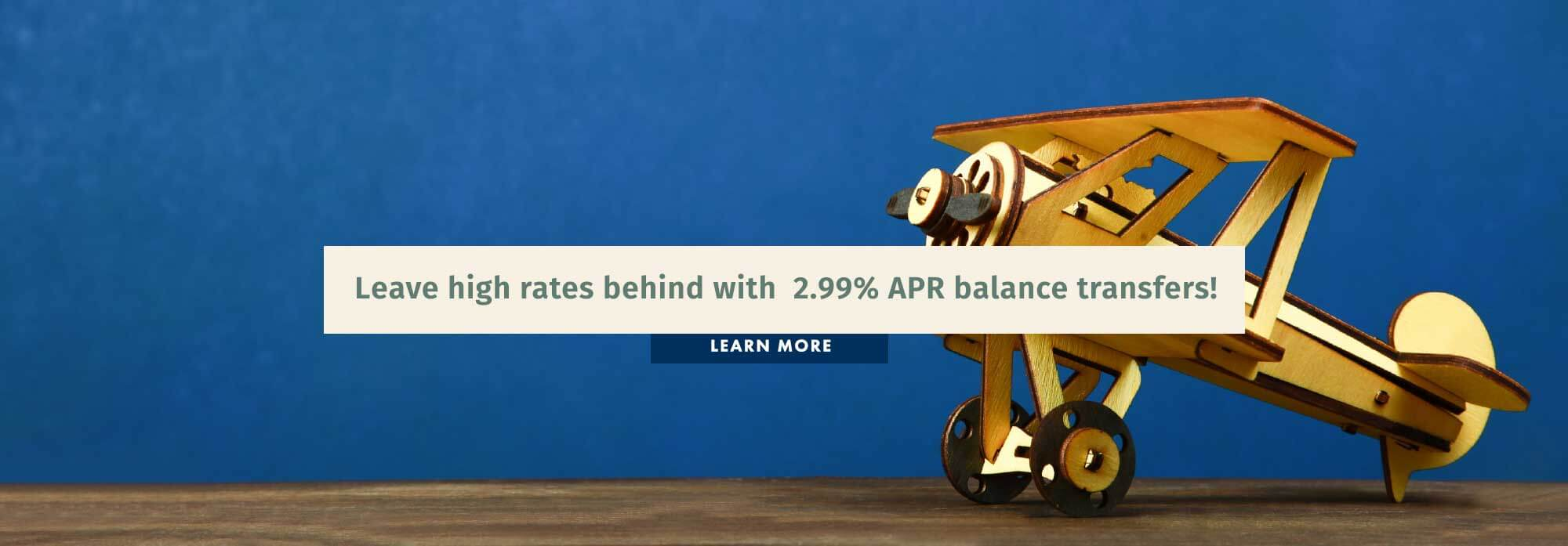 Leave high rates behind with 2.99% APR balance transfers! Learn More