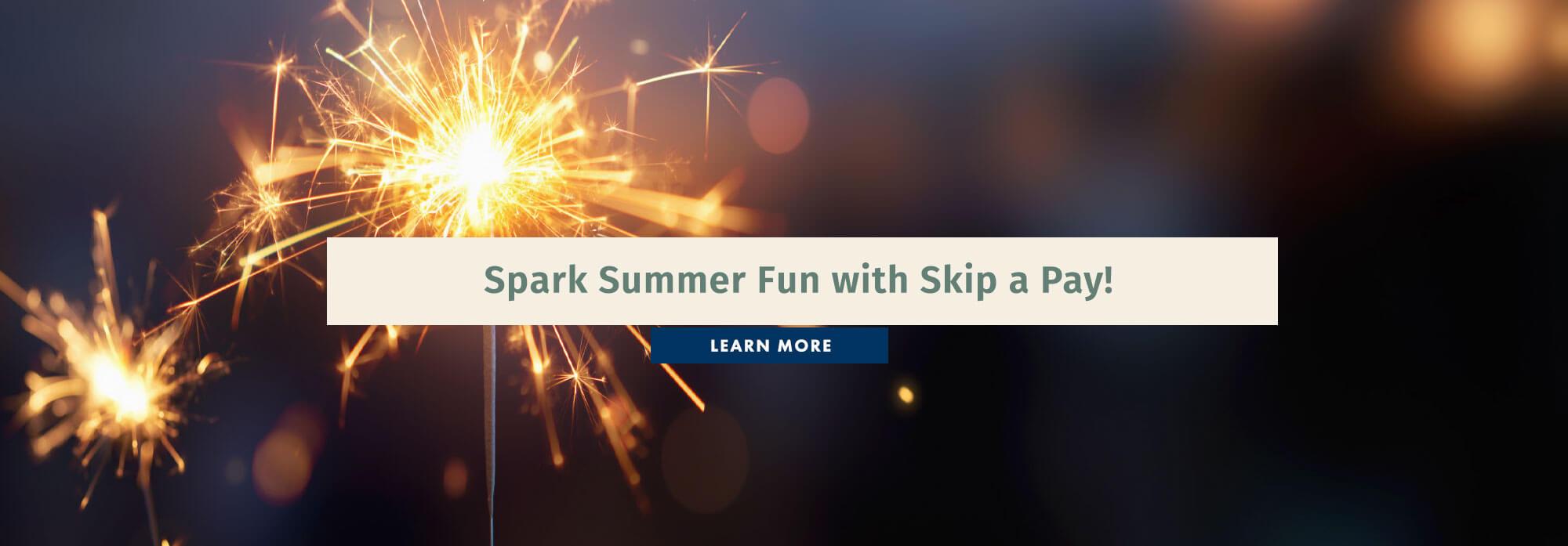 Spark Summer Fun with Skip a Pay!
