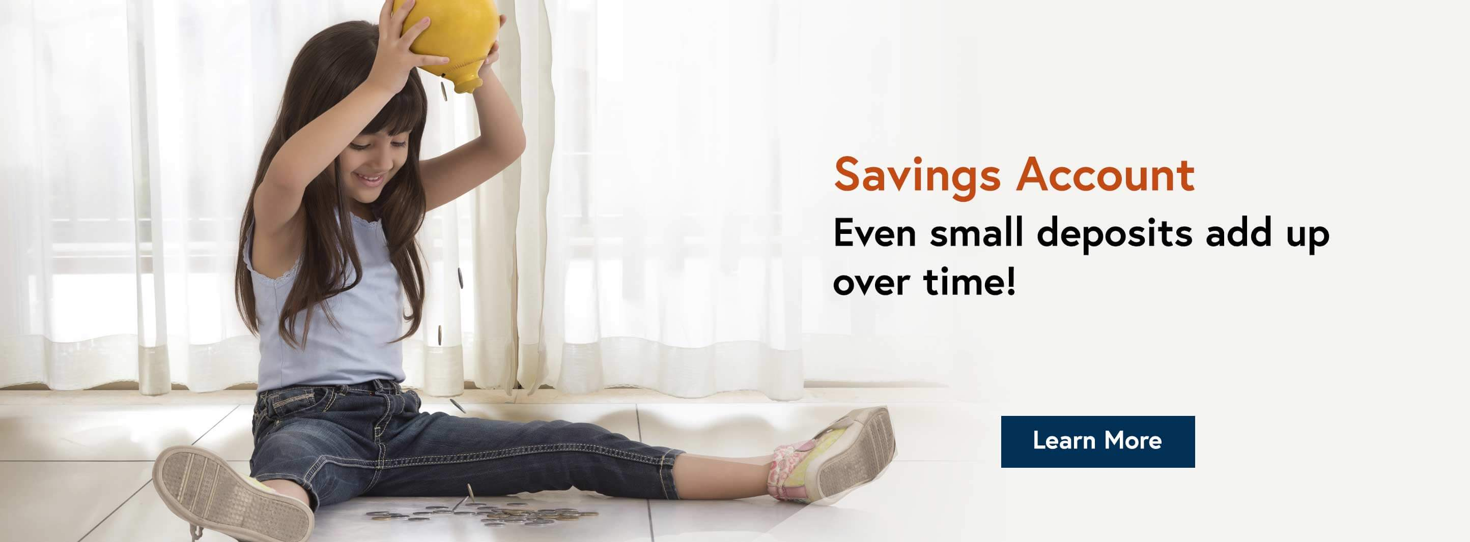 Savings Account. Even small deposits add up over time! Learn More.