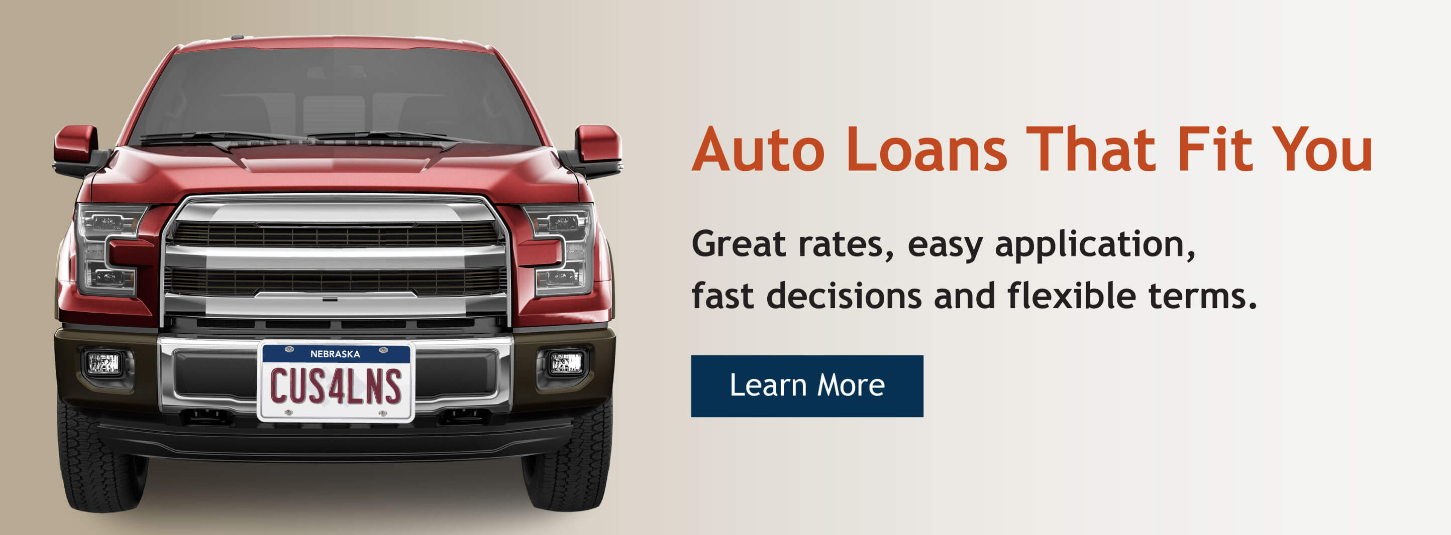 Auto loans that fit you.  Great rates, easy application, fast decision and flexible terms.