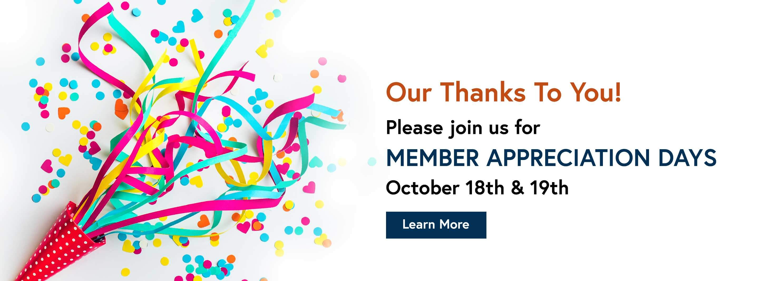 Our thanks to you! Please join us for Member appreciation Days October 18 & 19 - Learn More