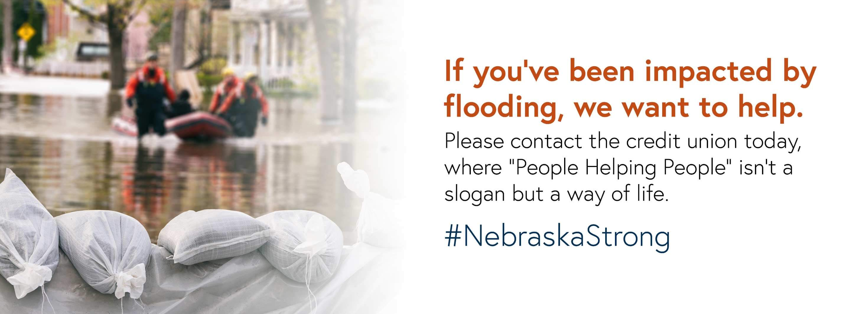If you've been impacted by flooding, we want to help. Please contact the credit union today, where