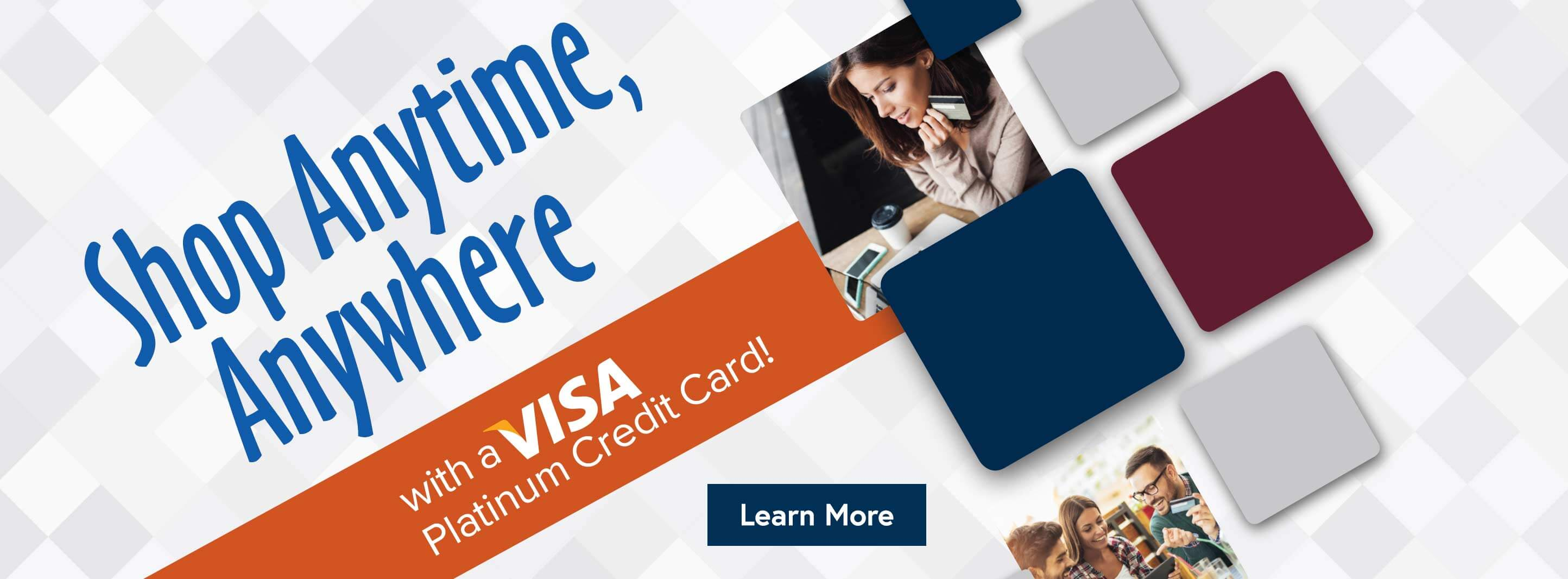 Shop anytime, anywhere with a VISA Platinum Credit Card. Learn More.