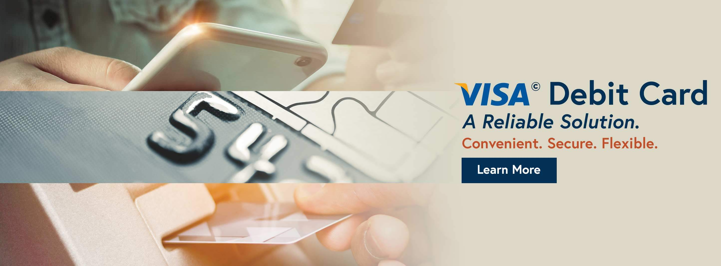 Visa Debit Card - A Reliable Solution. Convenient. Secure. Flexible. Click to Learn More.