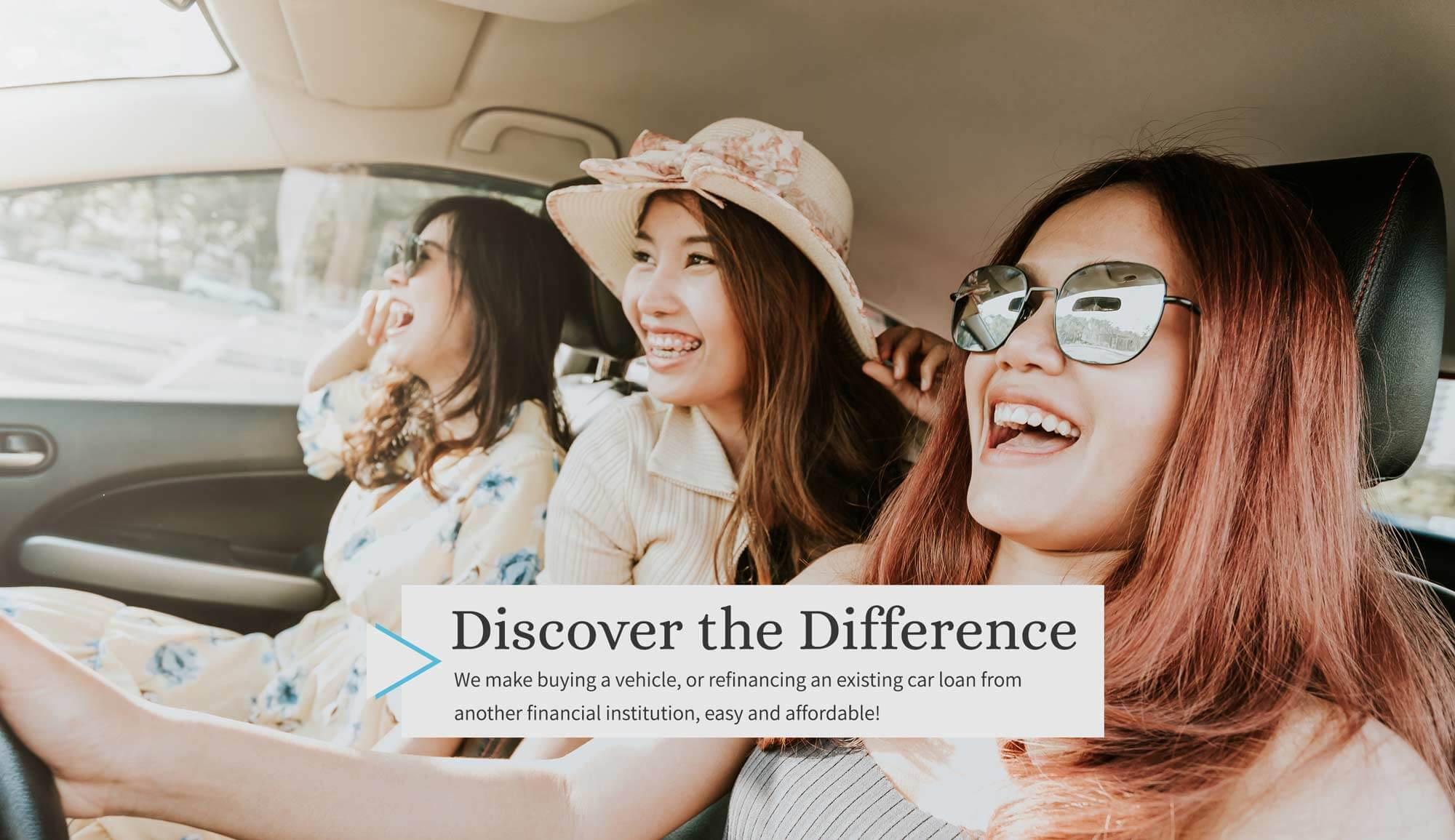 Discover the Difference. We make buying a vehicle, or refinancing an existing car loan from another financial institution, easy and affordable!
