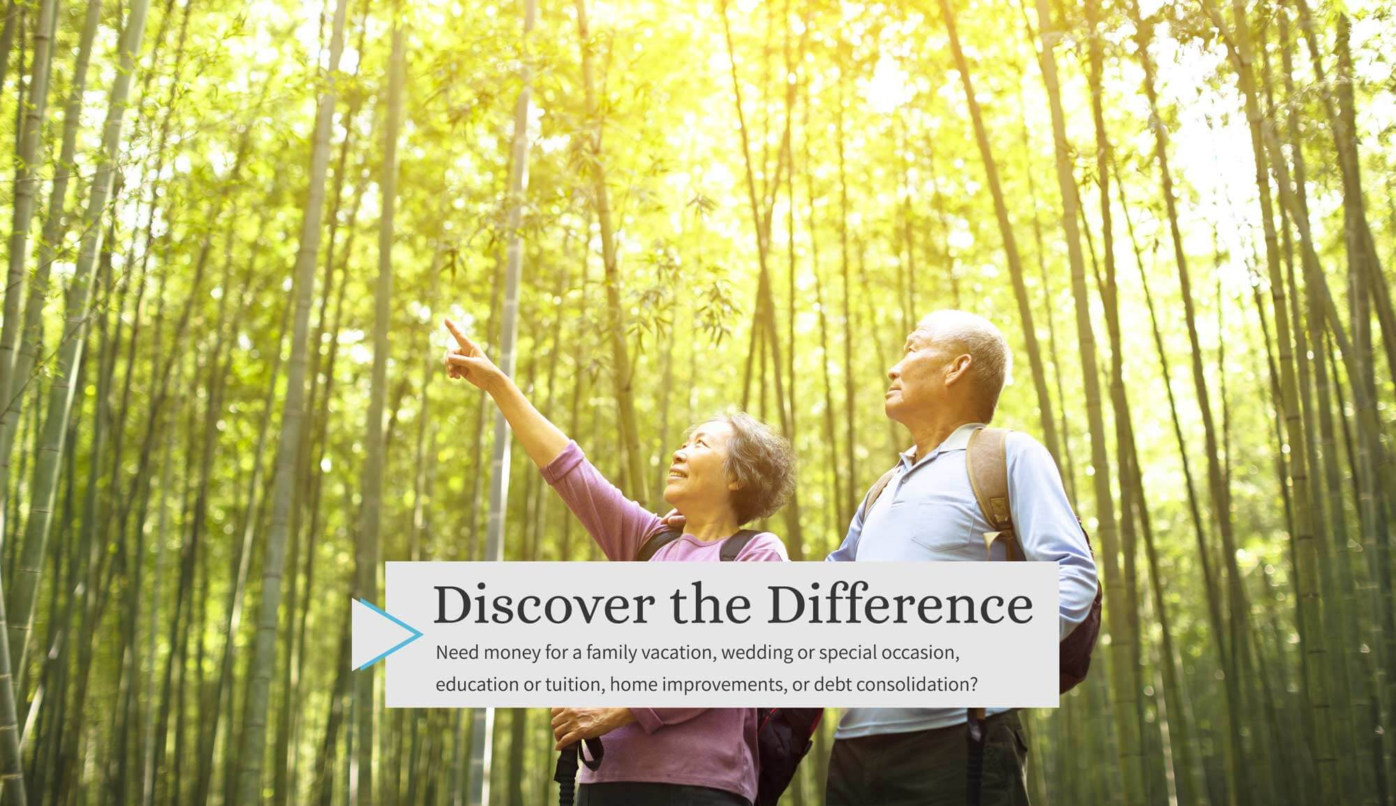 Discover the Difference. Need money for a family vacation, wedding or special occasion, education or tuition, home improvements, or debt consolidation?