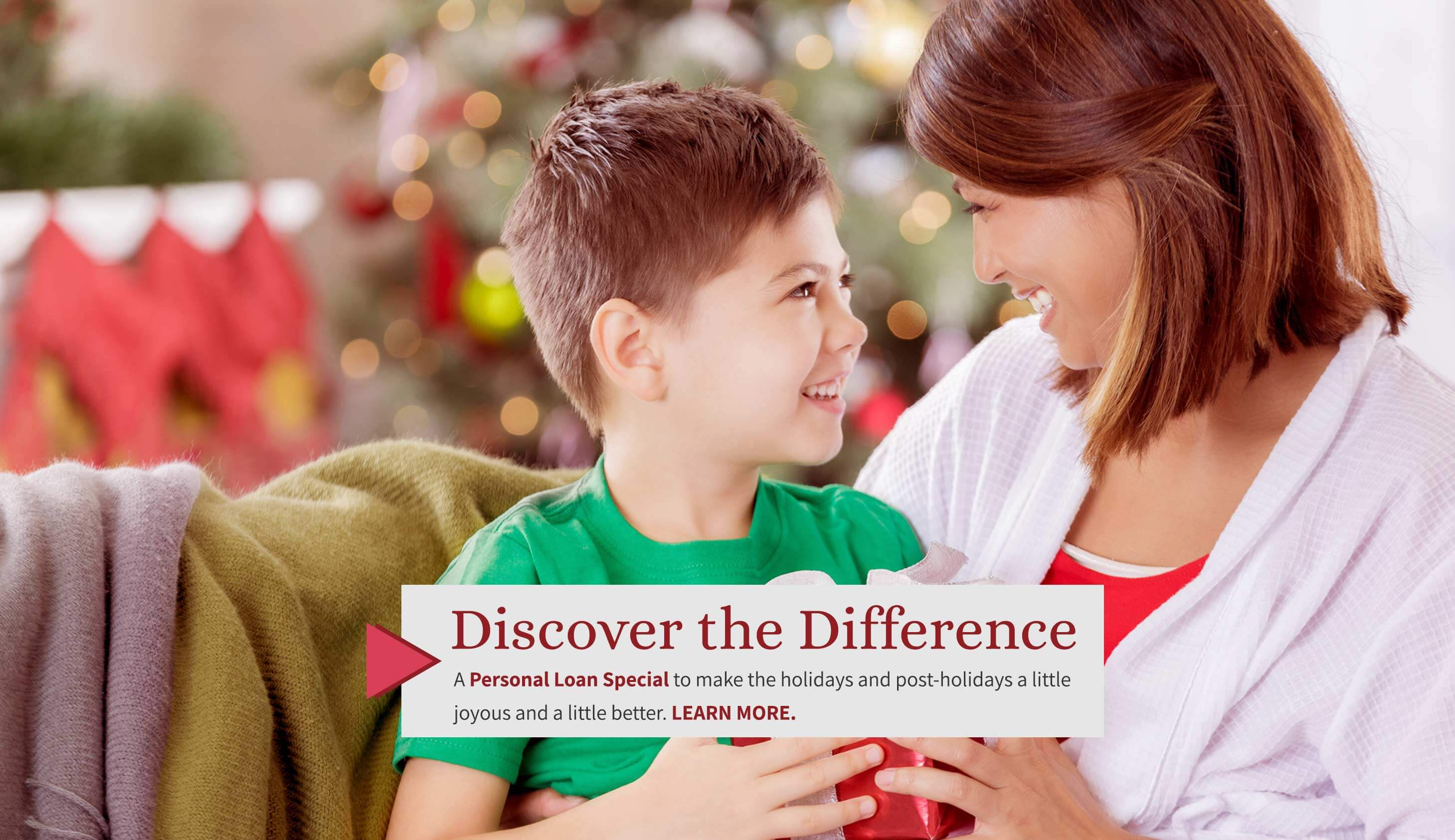 Discover the Difference. A Personal Loan Special to make the holidays and post-holidays a little joyous and a little better.