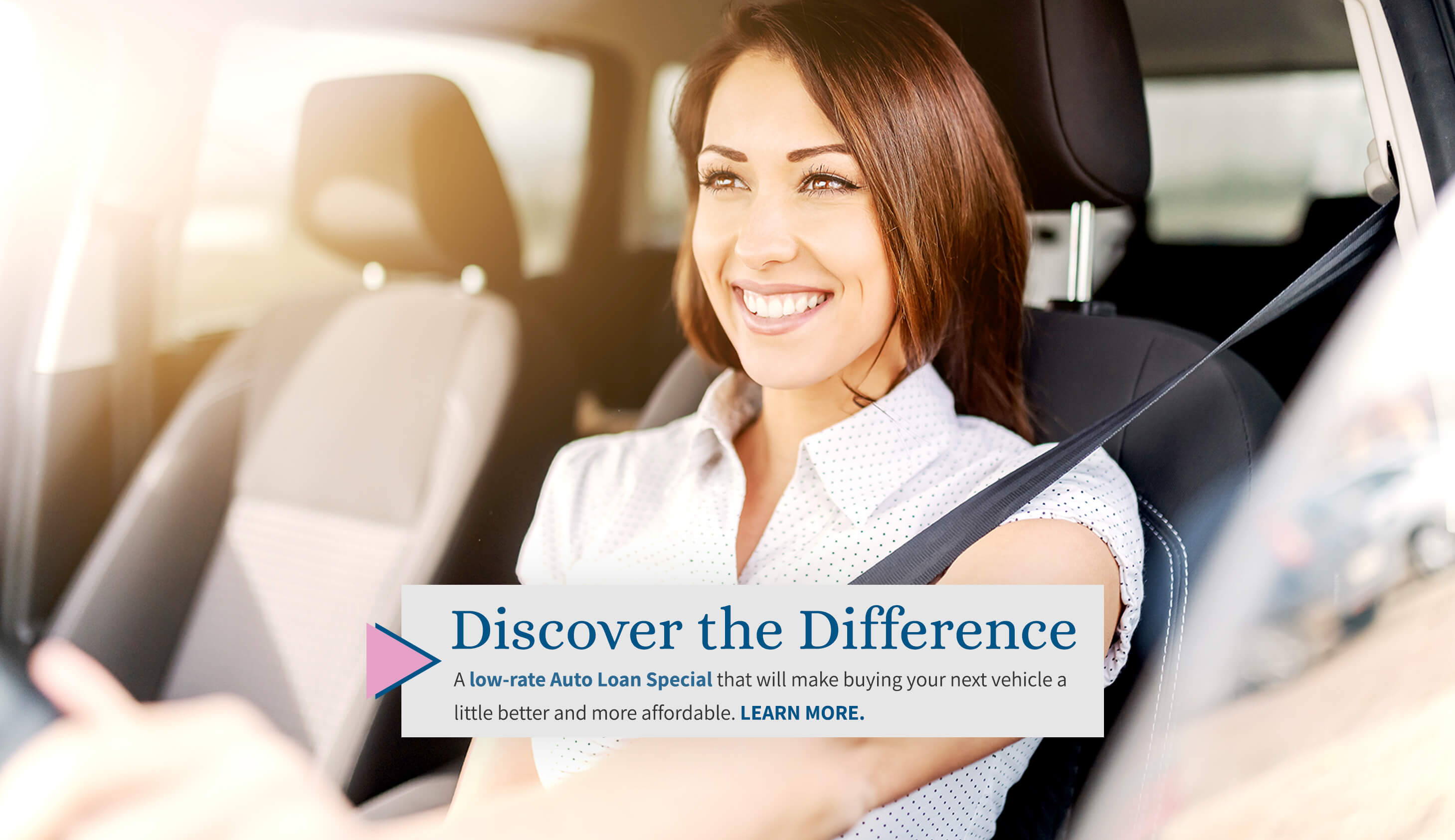 Discover the Difference. A low-rate Auto Loan Special that will make buying your next vehicle a little better and more affordable.