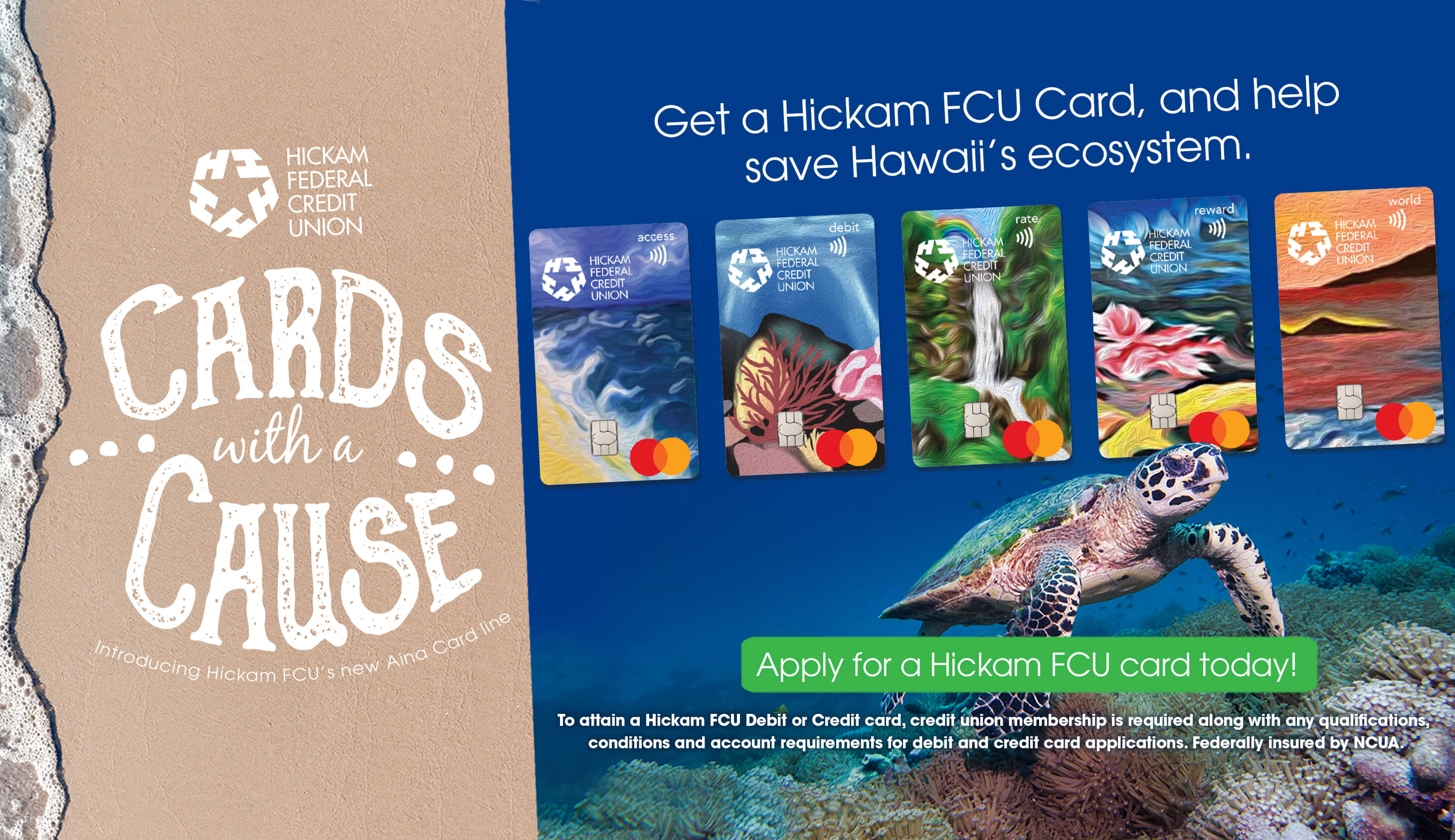 Hickam Federal Credit Union Cards with a Cause. Get a Hickam FCU Card, and help save Hawaii's Ecosystem. Apply for a card today..