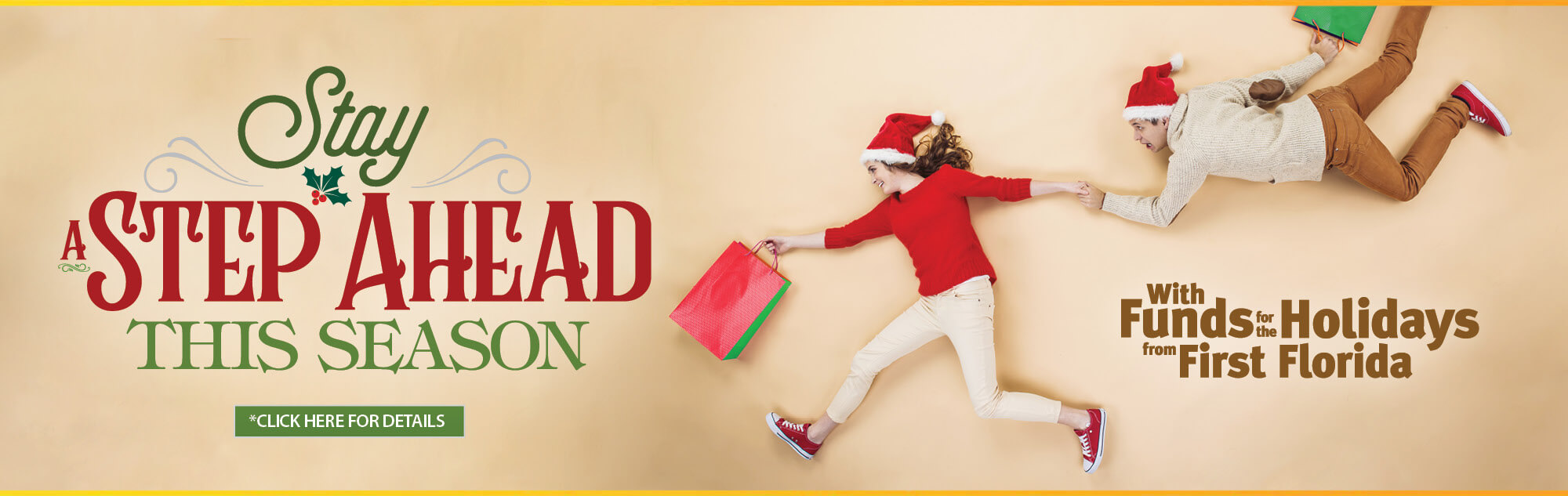 Stay a step ahead this season with funds for the holidays from First Florida. Click here for details.