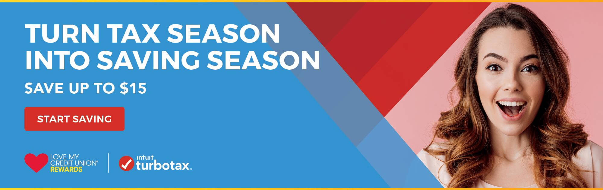 Turn tax season into saving season. Save up to $15 with Intuit Turbo Tax. Click to start saving.