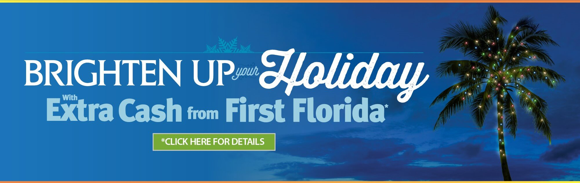 Brighten up your holiday with extra cash from First Florida. Click here for details.